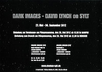 """Dark Images - David Lynch on Sylt"", Galerie Chelsea Sylt, Kampen/Sylt, 27. Mai 2012 – 7. Januar 2013"